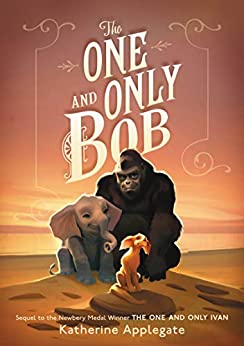 The One and Only Bob (One and Only Ivan) by [Katherine Applegate, Patricia Castelao]