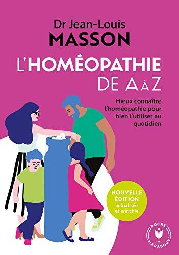 L'homéopathie de A à Z: Mieux connaître l'homéopathie pour bien l'utiliser au quotidien