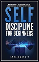 Self-Discipline for Beginners: Improve Your Social Skills, Beat Procrastination, Increase Your Self-Confidence, Maximize Your Productivity and Achieve Your Goals