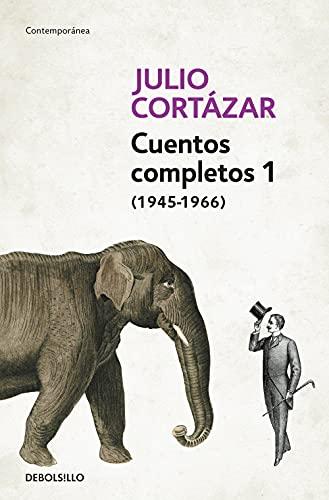 Cuentos Completos 1 (1945-1966). Julio Cortazar / Complete Short Stories, Book 1, (1945-1966) Julio Cortazar