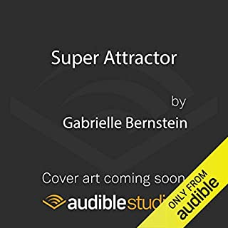 Super Attractor     Methods for Manifesting a Life Beyond Your Wildest Dreams              By:                                                                                                                                 Gabrielle Bernstein                           Length: Not Yet Known     Not rated yet     Overall 0.0