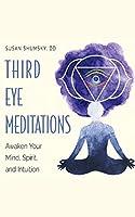 Third Eye Meditations: Awaken Your Mind, Spirit, and Intuition