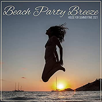 Beach Party Breeze (House for Summertime 2021)
