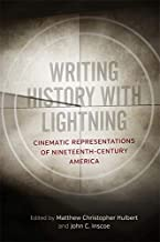 Writing History with Lightning: Cinematic Representations of Nineteenth-Century America