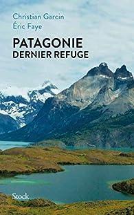 Patagonie dernier refuge par Christian Garcin