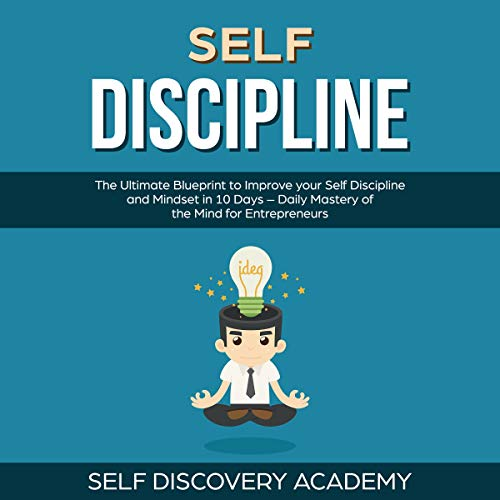Self Discipline: The Ultimate Blueprint to Improve Your Self Discipline and Mindset in 10 Days - Daily Mastery of the Mind for Entrepreneurs audiobook cover art