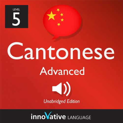Learn Cantonese - Level 5: Advanced Cantonese, Volume 1: Lessons 1-25     Advanced Cantonese #1              Written by:                                                                                                                                 Innovative Language Learning                               Narrated by:                                                                                                                                 CantoneseClass101.com                      Length: 3 hrs and 7 mins     Not rated yet     Overall 0.0