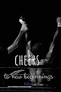 Cheers to new beginnings: Cheers to new beginnings- A Daily Food And Exercise Journal , Track Your Goals, Workout, Weight ...