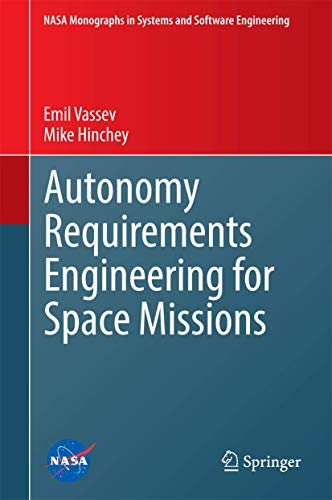 Autonomy Requirements Engineering for Space Missions (NASA Monographs in Systems and Software Engineering)
