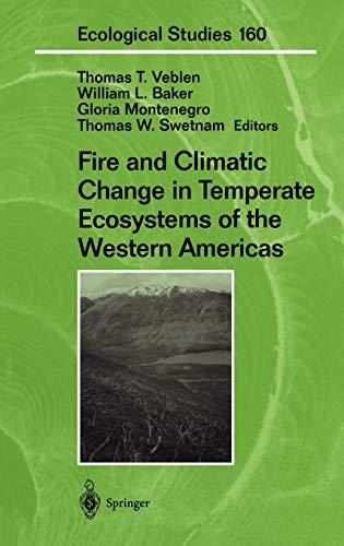Compare Textbook Prices for Fire and Climatic Change in Temperate Ecosystems of the Western Americas Ecological Studies 2003 Edition ISBN 9780387954554 by Veblen, Thomas T.,Baker, William L.,Montenegro, Gloria,Swetnam, Thomas W.