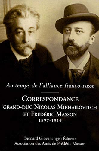 Au temps de l'alliance franco-russe : Correspondance Grand-Duc Nicolas Mikhaïlovitch et Frédéric Masson 1897-1914