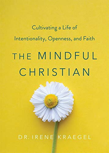 Compare Textbook Prices for The Mindful Christian: Cultivating a Life of Intentionality, Openness, and Faith  ISBN 9781506458618 by Irene Kraegel