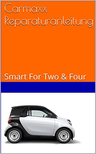 Carmaxx Reparaturanleitung: Smart For Two & Four (German Edition)