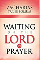 Waiting on The Lord in Prayer (Prayer Power)