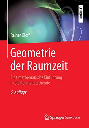 Geometrie der Raumzeit: Eine mathematische Einführung in die Relativitätstheorie
