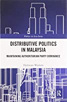 Distributive Politics in Malaysia: Maintaining Authoritarian Party Dominance