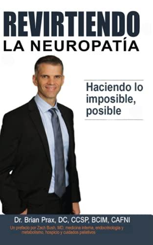 Revirtiendo la neuropatía: Haciendo lo imposible, posible (Spanish Edition)