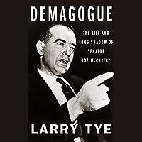 Demagogue: The Life and Long Shadow of Senator Joe Mccarthy - Library Edition