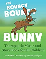 The Bouncy Bouncy Bunny: Therapeutic Music and Story Book for All Children