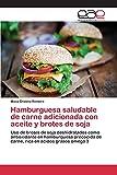 Hamburguesa saludable de carne adicionada con aceite y brotes de soja: Uso de brotes de soja deshidratados como antioxidante en hamburguesa precocida de carne, rica en ácidos grasos omega 3