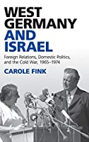 West Germany and Israel: Foreign Relations, Domestic Politics, and the Cold War, 1965–1974