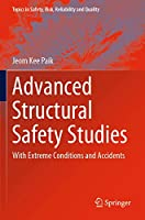 Advanced Structural Safety Studies: With Extreme Conditions and Accidents (Topics in Safety, Risk, Reliability and Quality (37))