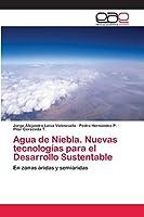 Agua de Niebla. Nuevas tecnologías para el Desarrollo Sustentable