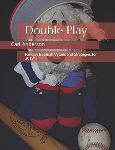 Double Play: Fantasy Baseball Values and Strategies for 2019