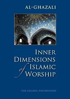 Inner Dimensions of Islamic Worship by [Imam al-Ghazali, Muhtar Holland]