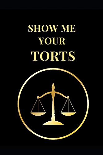 Show Me Your TORTS: Funny Lawyer Lined Notebook Journal (Lawyer Notebooks, Band 1)