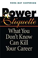 Power Etiquette: What You Don't Know Can Kill Your Career by Dana May CASPERSON(1999-03-22)