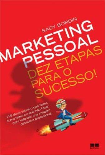 Marketing pessoal: Dez etapas para o sucesso!: Dez etapas para o sucesso!