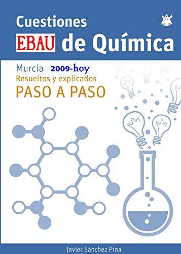 Cuestiones EBAU de quimica. Murcia 2009 - hoy. Resueltos Paso a Paso: Actualizado 2020