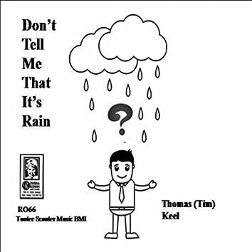 Don't Tell Me That It's Rain