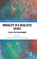 Morality in a Realistic Spirit: Essays for Cora Diamond (Routledge Studies in Ethics and Moral Theory)