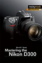 Mastering the Nikon D300: The Rocky Nook Manual