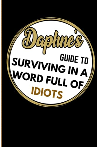 Daphne's Guide To Surviving In A Word Full Of Idiots: Personalized Name Journal for Daphne / Black Lined Notebook /Birthday Gift for women and girls/ Planner for moms for daughter,120 Pages