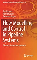 Flow Modelling and Control in Pipeline Systems: A Formal Systematic Approach (Studies in Systems, Decision and Control, 321)