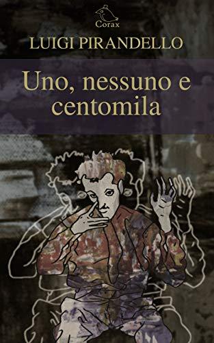 Uno, nessuno e centomila: (illustrato) (Italian Edition)