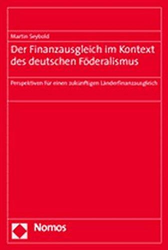 Der Finanzausgleich im Kontext des deutschen Föderalismus: Perspektiven für einen zukünftigen Länderfinanzausgleich