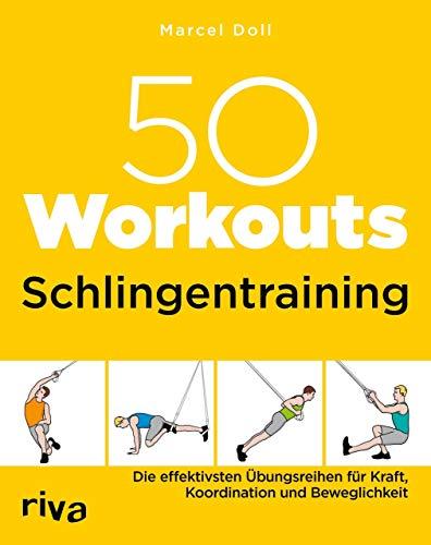 50 Workouts - Schlingentraining: Die effektivsten Übungsreihen für Kraft, Koordination und Beweglichkeit