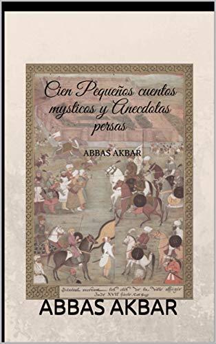 Cien pequeños Cuentos Místicos y Anécdotas Persas (Spanish Edition)