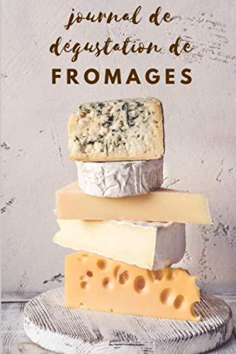 Journal de dégustation de fromages: Carnet de bord pour les amateurs de fromage | pour noter les caractéristiques et garder une trace de vos fromages préférés |120 fiches à remplir - format pratique