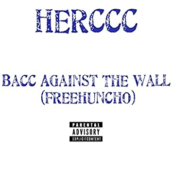 Bacc Against The Wall (FreeHuncho)