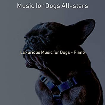 Luxurious Music for Dogs - Piano