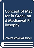 Concept of Matter in Greek and Mediaeval Philosophy