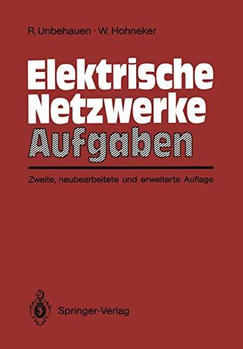Elektrische Netzwerke Aufgaben: Ausführlich durchgerechnete und illustrierte Aufgaben mit Lösungen zu Unbehauen, Elektrische Netzwerke, 3. Auflage