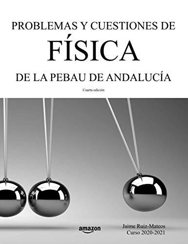 Problemas y cuestiones de Física de la PEBAU de Andalucía (Libros de texto de Física y Química de Secundaria y Bachillerato al alcance de todos)