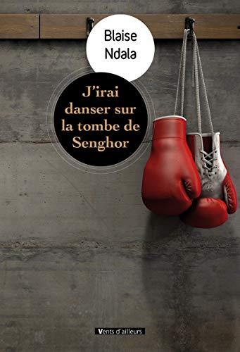 J'irai danser sur la tombe de Senghor