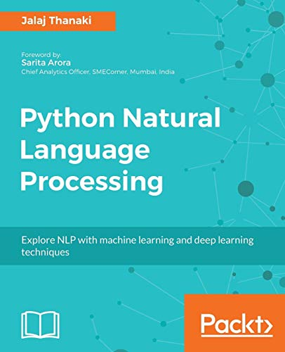 Python Natural Language Processing: Advanced machine learning and deep learning techniques for natur